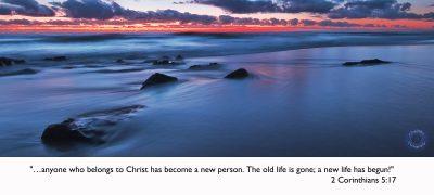 """2 Corinthians 5:17 """"Our Message"""""""